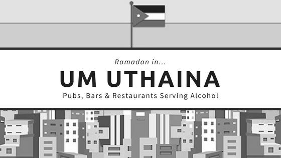 Um uthaina restaurants bars pubs ramadan alcohol